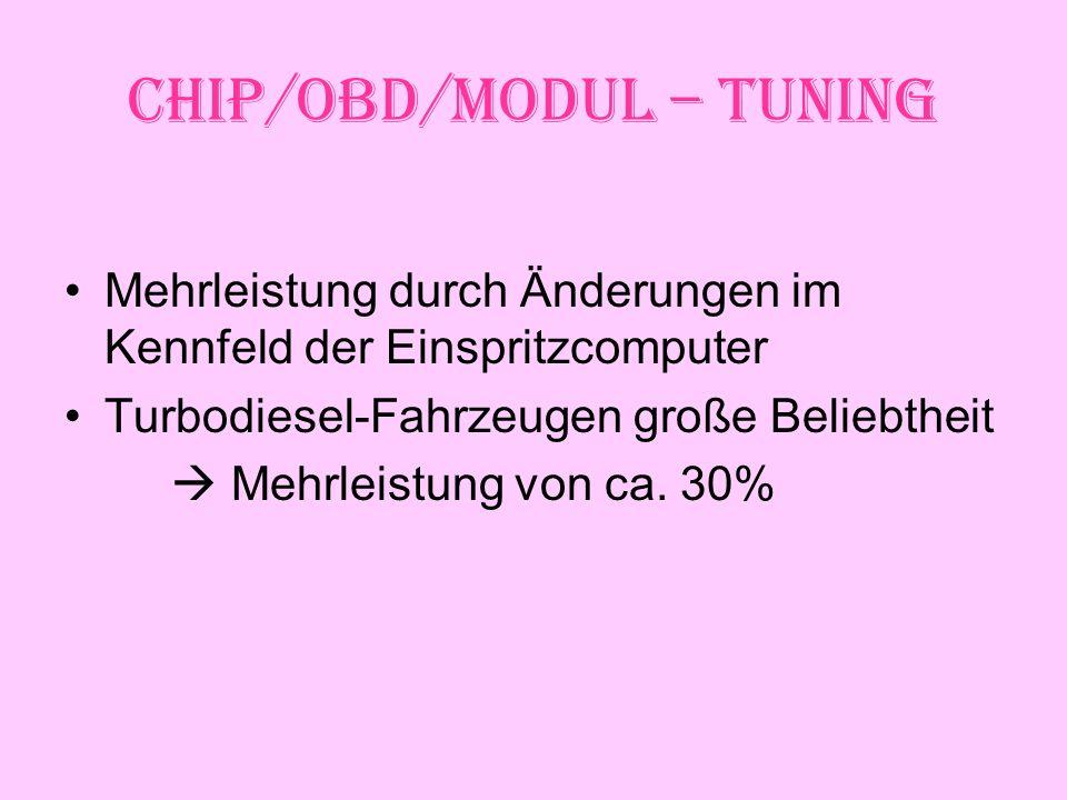 Chip/OBD/Modul – Tuning Mehrleistung durch Änderungen im Kennfeld der Einspritzcomputer Turbodiesel-Fahrzeugen große Beliebtheit Mehrleistung von ca.