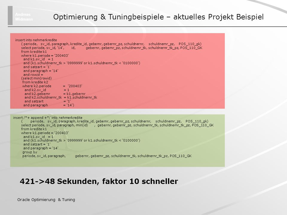 Andreas Widmann Oracle Optimierung & Tuning insert into nehmerkredite ( periode, sv_id, paragraph, kredite_id, gebernr, gebernr_pz, schuldnernr, schul