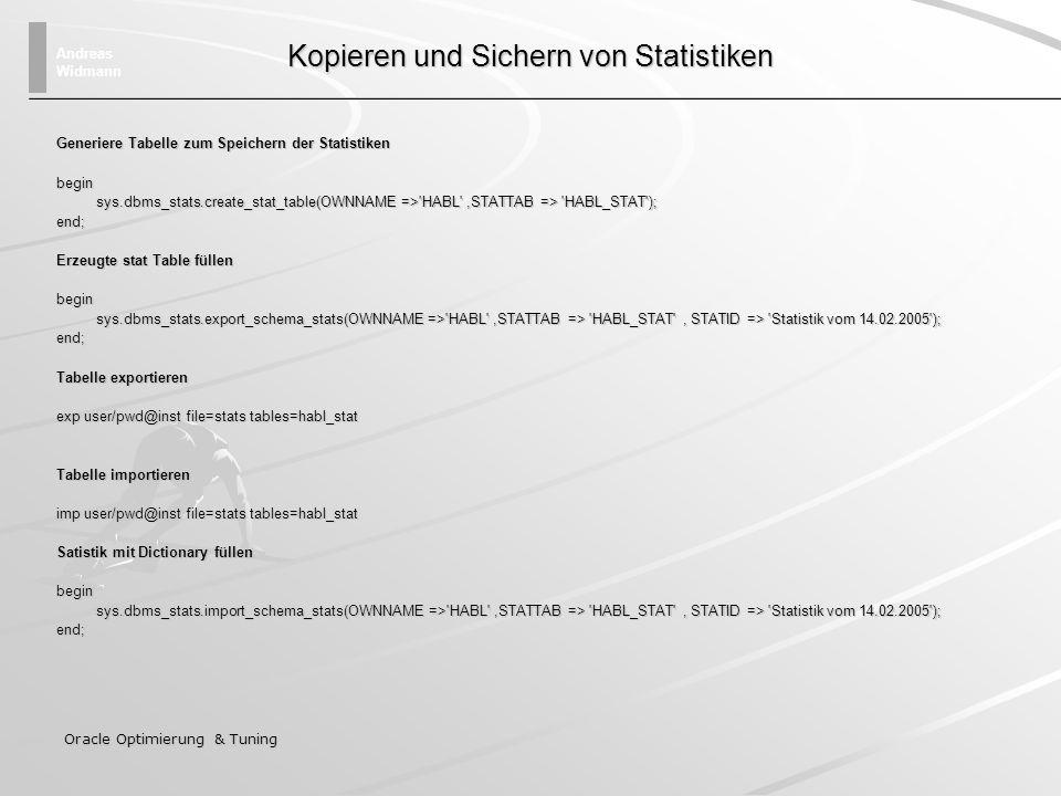 Andreas Widmann Oracle Optimierung & Tuning Kopieren und Sichern von Statistiken Generiere Tabelle zum Speichern der Statistiken begin sys.dbms_stats.