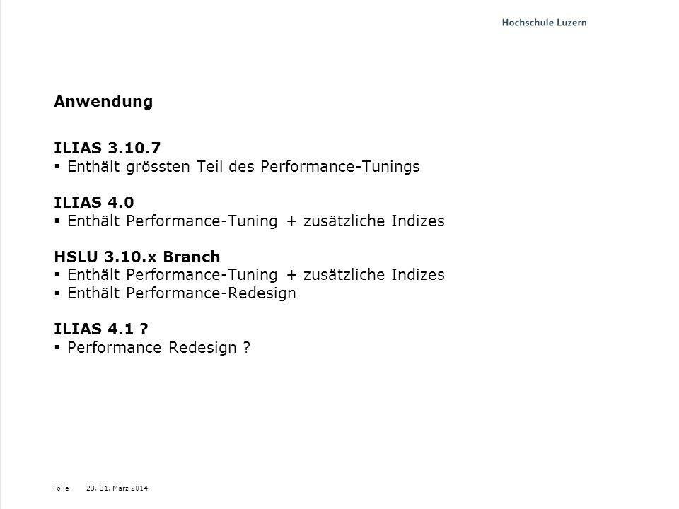 Folie Anwendung ILIAS 3.10.7 Enthält grössten Teil des Performance-Tunings ILIAS 4.0 Enthält Performance-Tuning + zusätzliche Indizes HSLU 3.10.x Bran