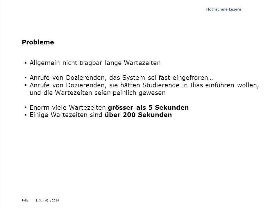 Folie8, 31. März 2014 Probleme Allgemein nicht tragbar lange Wartezeiten Anrufe von Dozierenden, das System sei fast eingefroren… Anrufe von Dozierend