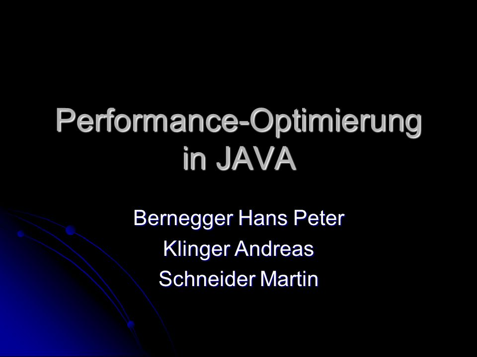 Performance-Optimierung in JAVA Bernegger Hans Peter Klinger Andreas Schneider Martin
