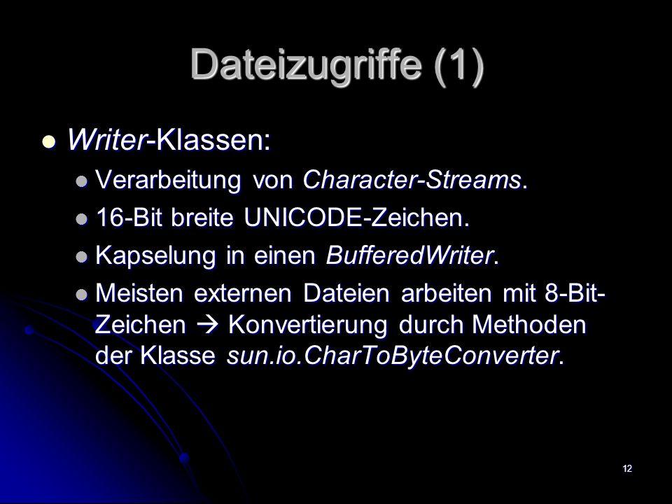 12 Dateizugriffe (1) Writer-Klassen: Writer-Klassen: Verarbeitung von Character-Streams.