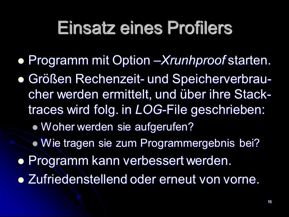16 Einsatz eines Profilers Programm mit Option –Xrunhproof starten.
