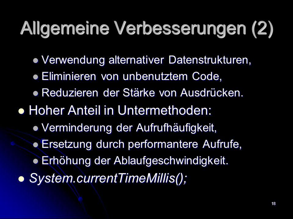 18 Allgemeine Verbesserungen (2) Verwendung alternativer Datenstrukturen, Verwendung alternativer Datenstrukturen, Eliminieren von unbenutztem Code, Eliminieren von unbenutztem Code, Reduzieren der Stärke von Ausdrücken.