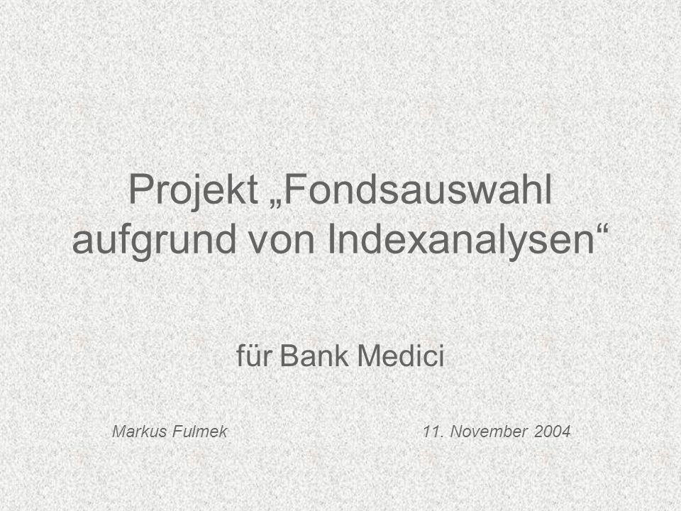 Projekt Fondsauswahl aufgrund von Indexanalysen für Bank Medici Markus Fulmek 11. November 2004