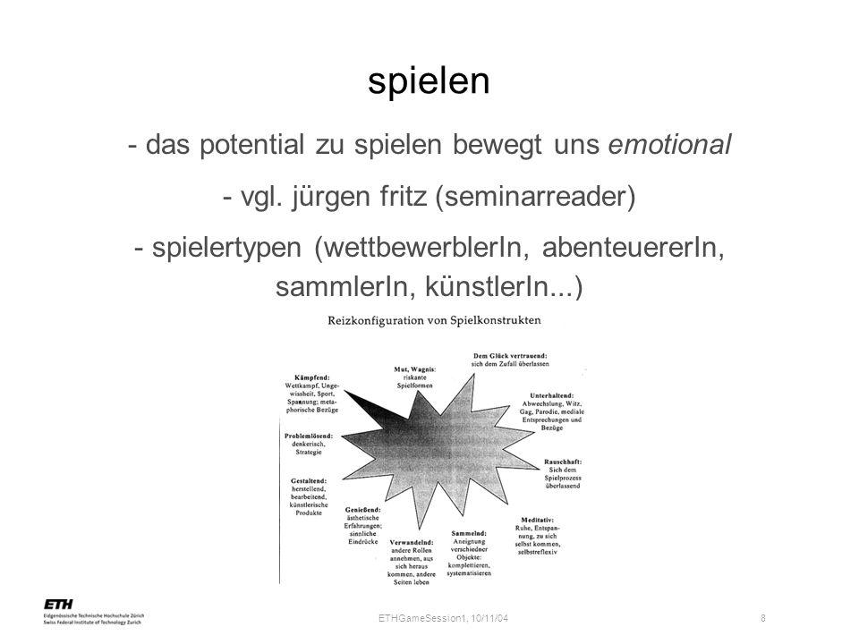 ETHGameSession1, 10/11/04 8 spielen - das potential zu spielen bewegt uns emotional - vgl. jürgen fritz (seminarreader) - spielertypen (wettbewerblerI