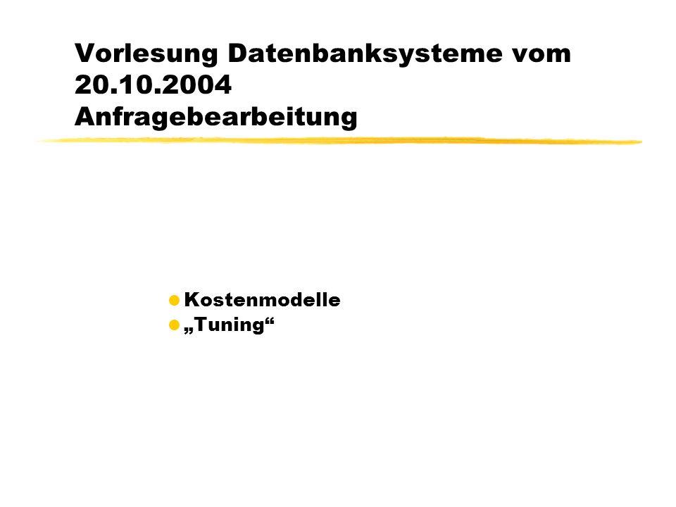 Vorlesung Datenbanksysteme vom 20.10.2004 Anfragebearbeitung Kostenmodelle Tuning