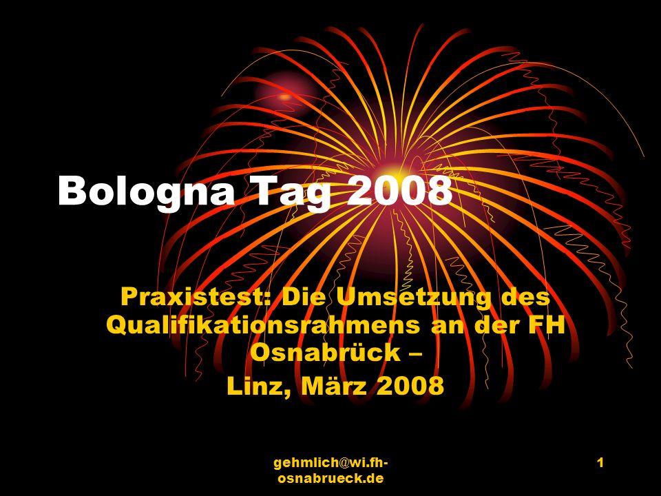 gehmlich@wi.fh- osnabrueck.de 1 Bologna Tag 2008 Praxistest: Die Umsetzung des Qualifikationsrahmens an der FH Osnabrück – Linz, März 2008