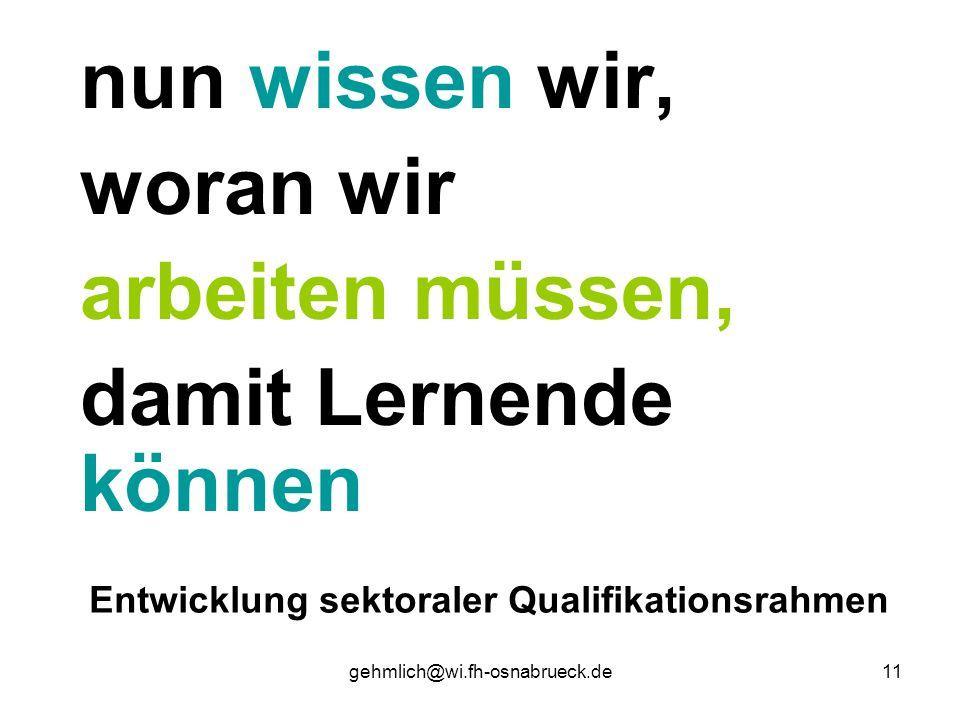 gehmlich@wi.fh-osnabrueck.de11 nun wissen wir, woran wir arbeiten müssen, damit Lernende können Entwicklung sektoraler Qualifikationsrahmen