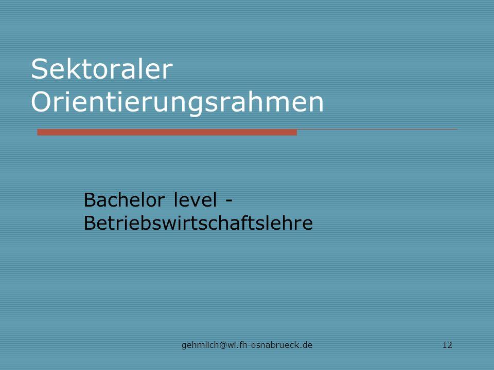 gehmlich@wi.fh-osnabrueck.de12 Sektoraler Orientierungsrahmen Bachelor level - Betriebswirtschaftslehre
