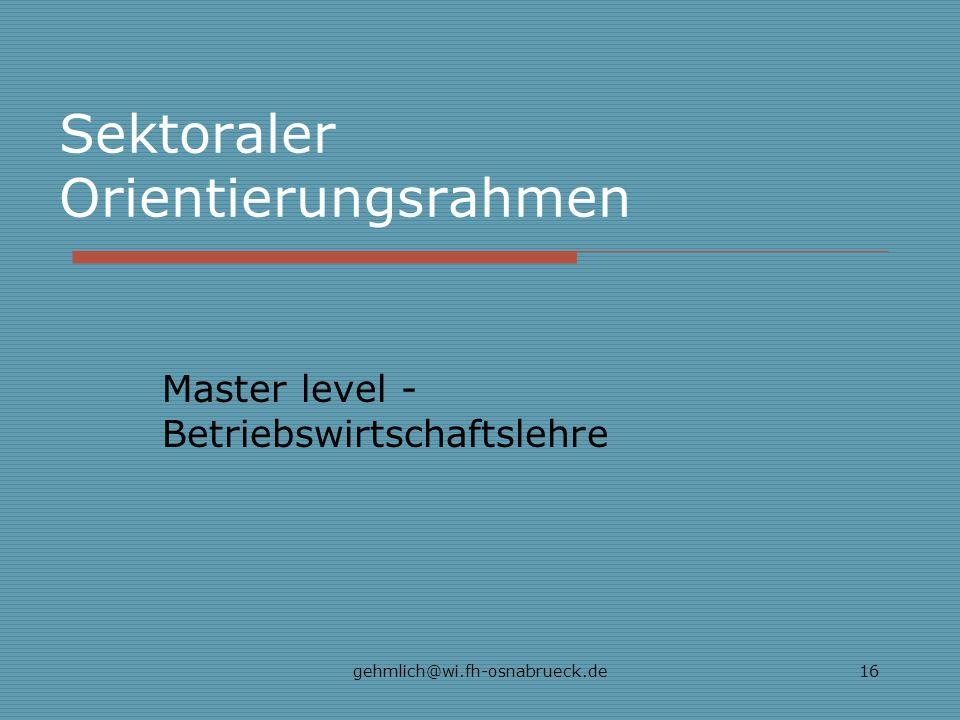 gehmlich@wi.fh-osnabrueck.de16 Sektoraler Orientierungsrahmen Master level - Betriebswirtschaftslehre