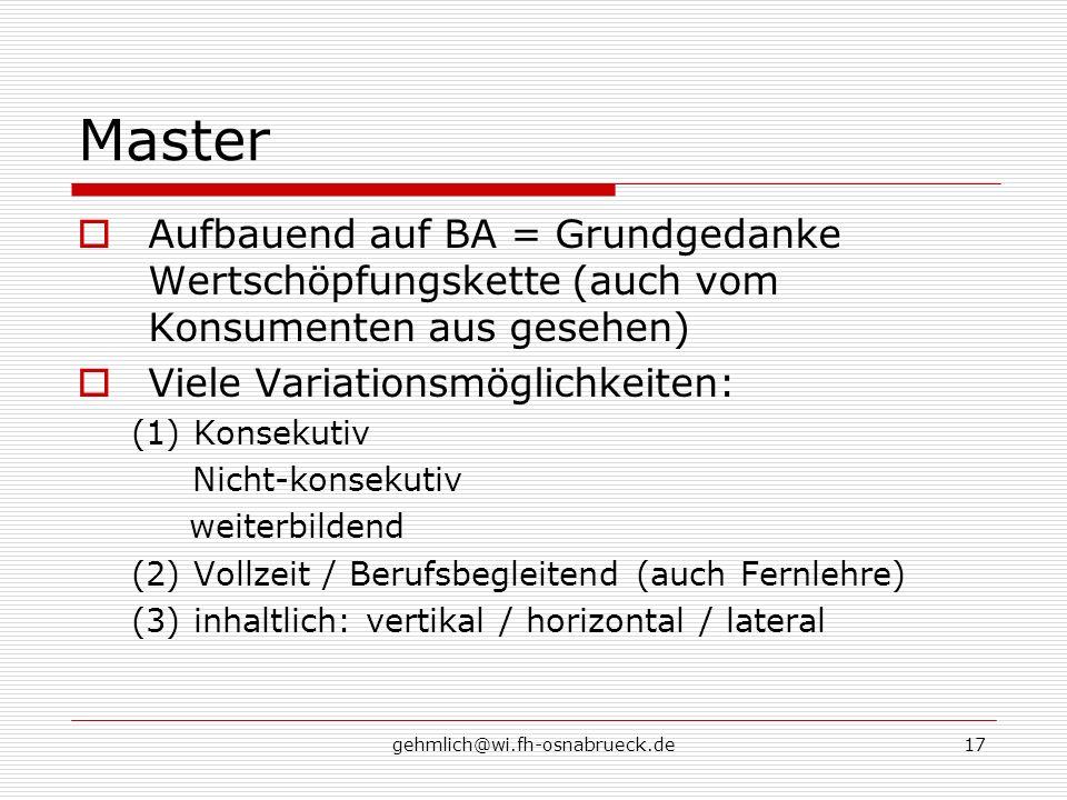 gehmlich@wi.fh-osnabrueck.de17 Master Aufbauend auf BA = Grundgedanke Wertschöpfungskette (auch vom Konsumenten aus gesehen) Viele Variationsmöglichke