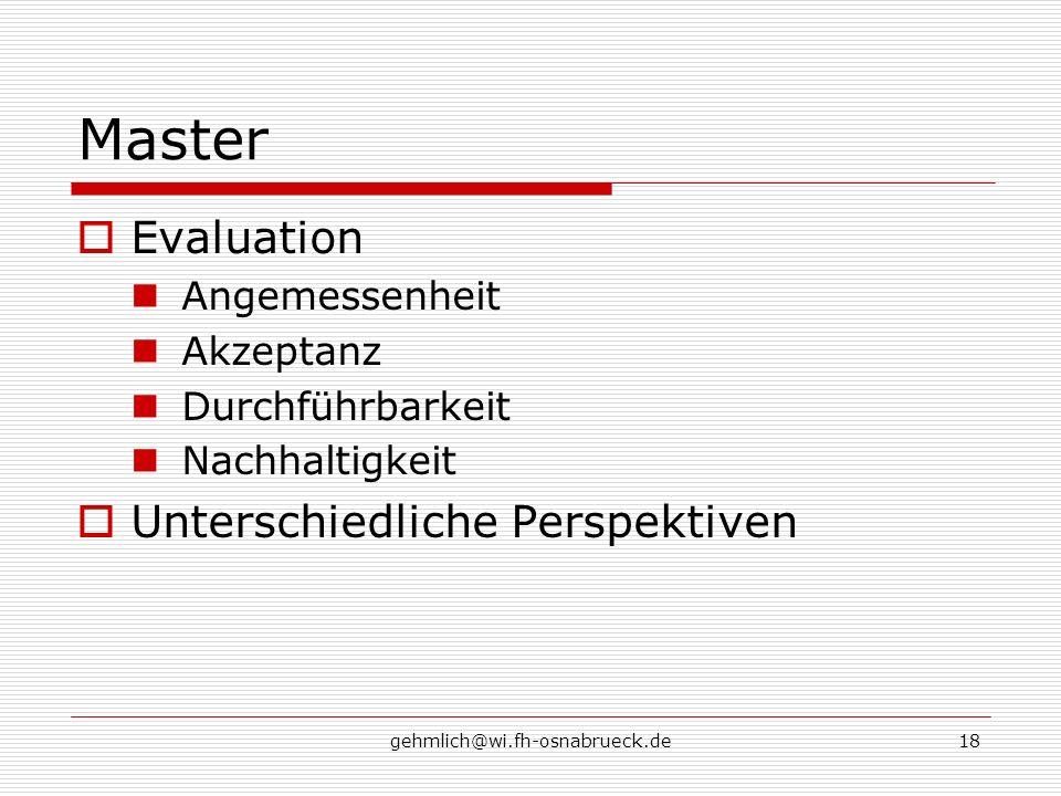 gehmlich@wi.fh-osnabrueck.de18 Master Evaluation Angemessenheit Akzeptanz Durchführbarkeit Nachhaltigkeit Unterschiedliche Perspektiven