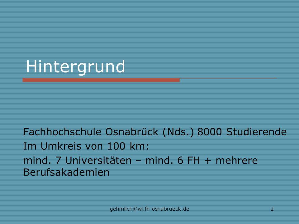 gehmlich@wi.fh-osnabrueck.de2 Hintergrund Fachhochschule Osnabrück (Nds.) 8000 Studierende Im Umkreis von 100 km: mind. 7 Universitäten – mind. 6 FH +