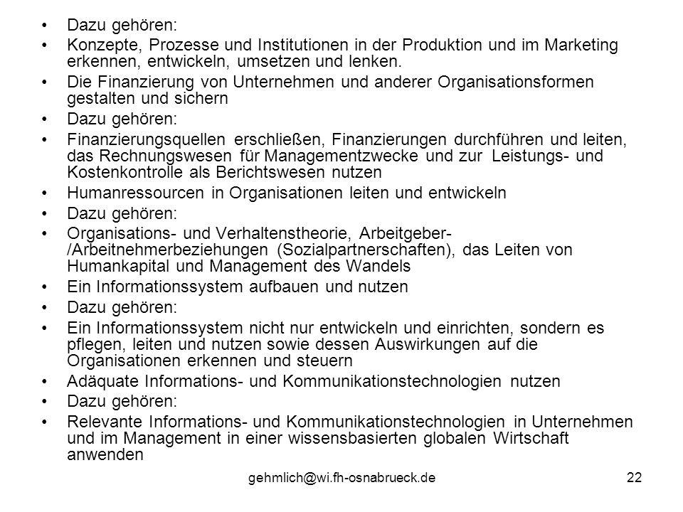 gehmlich@wi.fh-osnabrueck.de22 Dazu gehören: Konzepte, Prozesse und Institutionen in der Produktion und im Marketing erkennen, entwickeln, umsetzen un