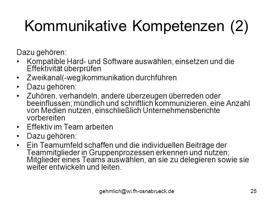 gehmlich@wi.fh-osnabrueck.de25 Kommunikative Kompetenzen (2) Dazu gehören: Kompatible Hard- und Software auswählen, einsetzen und die Effektivität übe