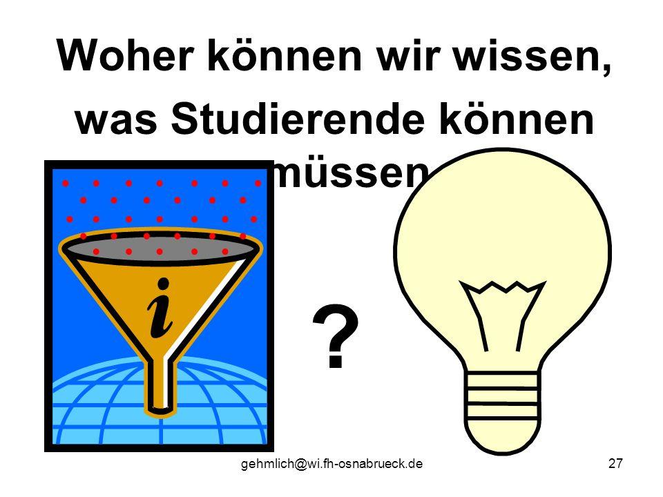 gehmlich@wi.fh-osnabrueck.de27 Woher können wir wissen, was Studierende können müssen ?