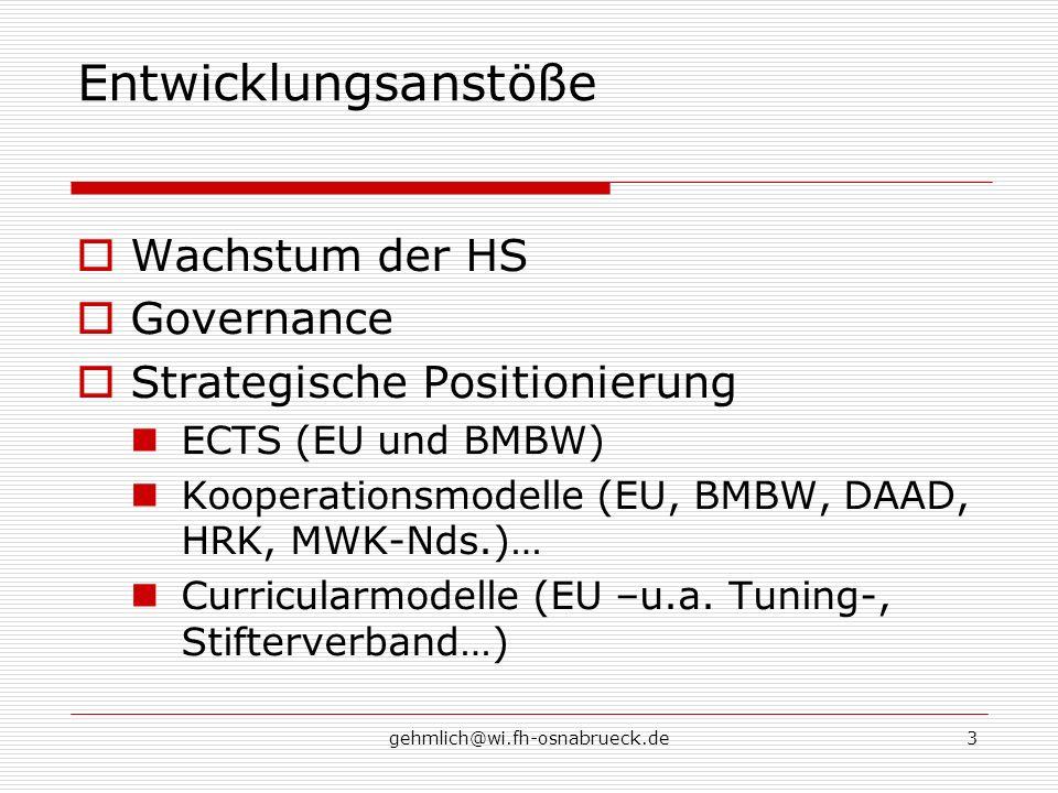 gehmlich@wi.fh-osnabrueck.de3 Entwicklungsanstöße Wachstum der HS Governance Strategische Positionierung ECTS (EU und BMBW) Kooperationsmodelle (EU, B