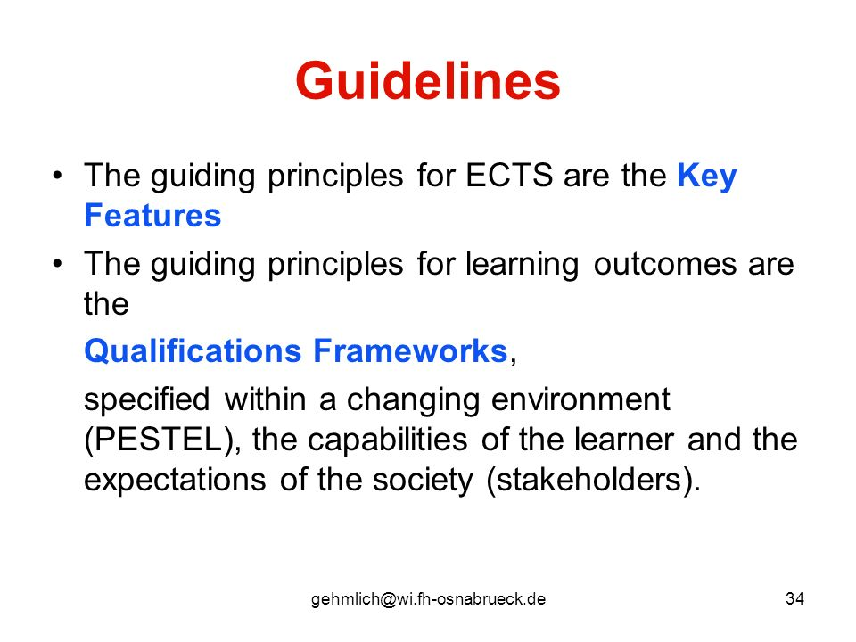 gehmlich@wi.fh-osnabrueck.de34 Guidelines The guiding principles for ECTS are the Key Features The guiding principles for learning outcomes are the Qu