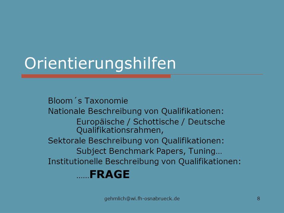 gehmlich@wi.fh-osnabrueck.de8 Orientierungshilfen Bloom´s Taxonomie Nationale Beschreibung von Qualifikationen: Europäische / Schottische / Deutsche Q