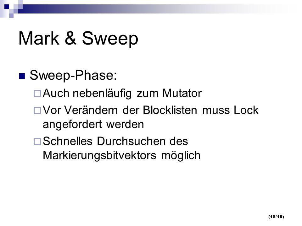 (15/19) Mark & Sweep Sweep-Phase: Auch nebenläufig zum Mutator Vor Verändern der Blocklisten muss Lock angefordert werden Schnelles Durchsuchen des Markierungsbitvektors möglich