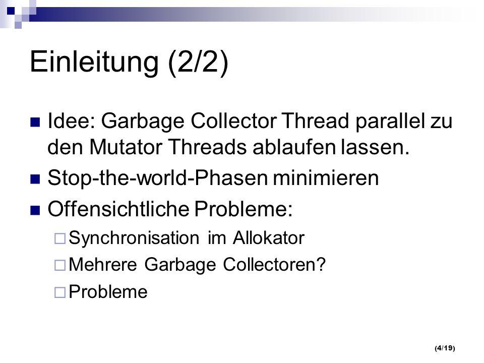 (4/19) Einleitung (2/2) Idee: Garbage Collector Thread parallel zu den Mutator Threads ablaufen lassen.