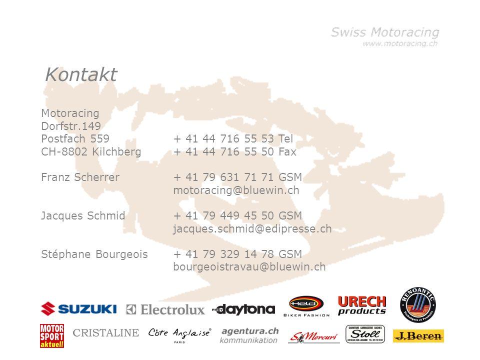 Kontakt Motoracing Dorfstr.149 Postfach 559 CH-8802 Kilchberg Franz Scherrer Jacques Schmid Stéphane Bourgeois + 41 44 716 55 53 Tel + 41 44 716 55 50