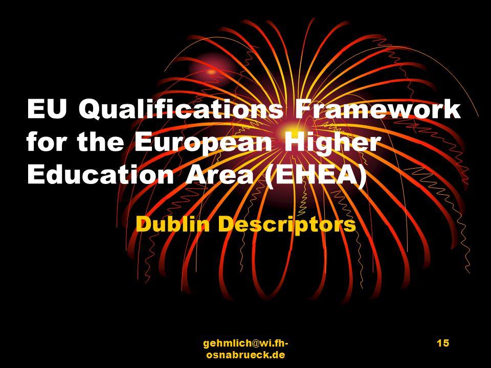 gehmlich@wi.fh- osnabrueck.de 15 EU Qualifications Framework for the European Higher Education Area (EHEA) Dublin Descriptors