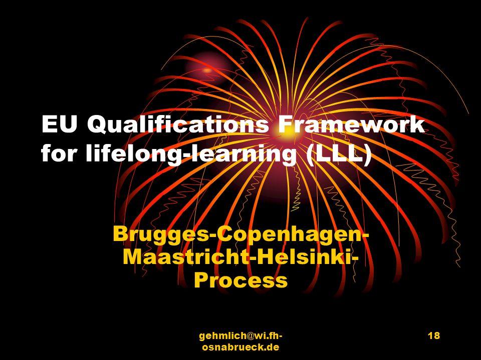 gehmlich@wi.fh- osnabrueck.de 18 EU Qualifications Framework for lifelong-learning (LLL) Brugges-Copenhagen- Maastricht-Helsinki- Process