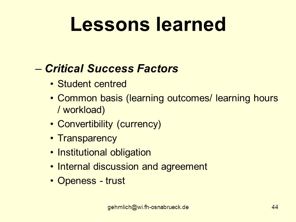 gehmlich@wi.fh-osnabrueck.de44 Lessons learned –Critical Success Factors Student centred Common basis (learning outcomes/ learning hours / workload) C