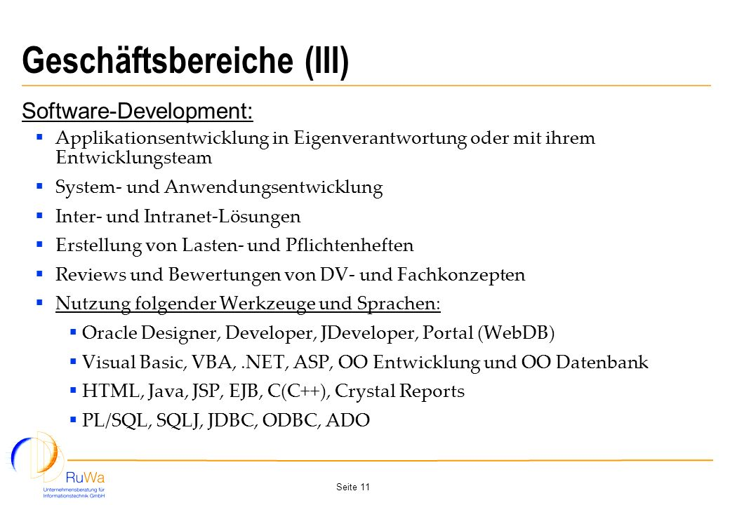 Seite 11 Geschäftsbereiche (III) Software-Development: Applikationsentwicklung in Eigenverantwortung oder mit ihrem Entwicklungsteam System- und Anwen