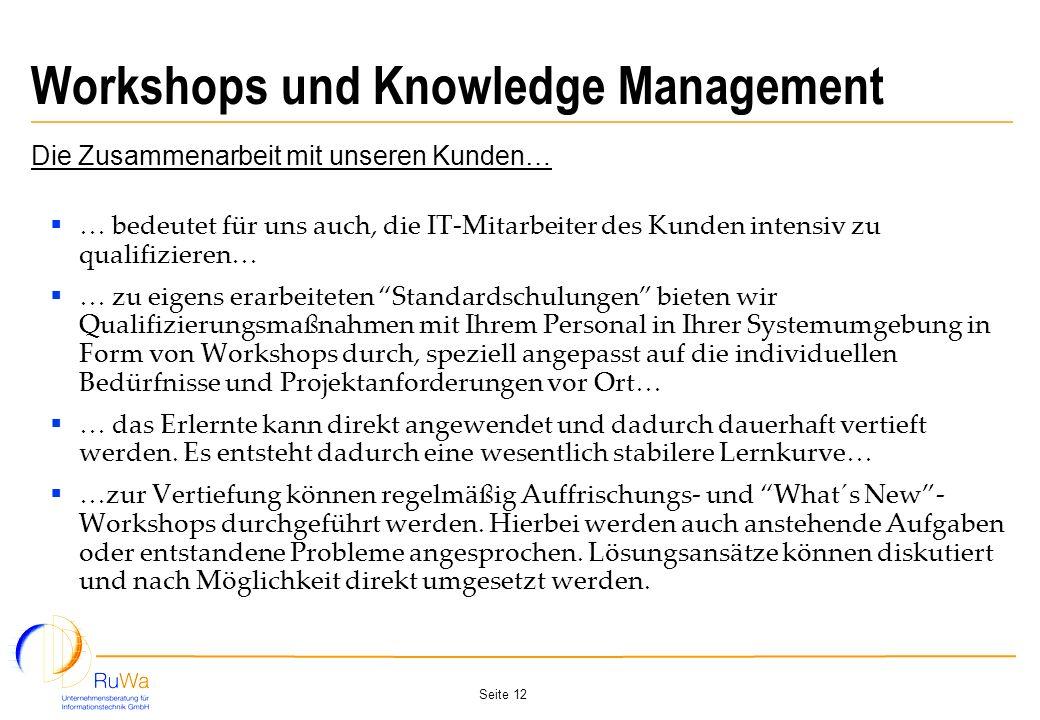 Seite 12 Workshops und Knowledge Management Die Zusammenarbeit mit unseren Kunden… … bedeutet für uns auch, die IT-Mitarbeiter des Kunden intensiv zu