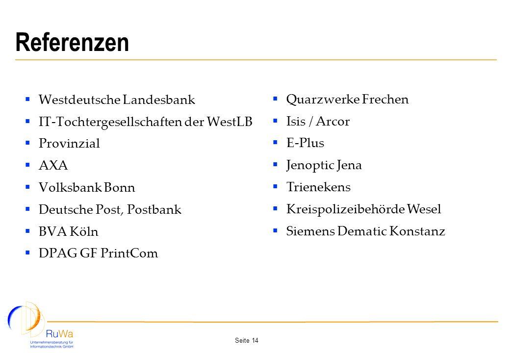 Seite 14 Referenzen Westdeutsche Landesbank IT-Tochtergesellschaften der WestLB Provinzial AXA Volksbank Bonn Deutsche Post, Postbank BVA Köln DPAG GF