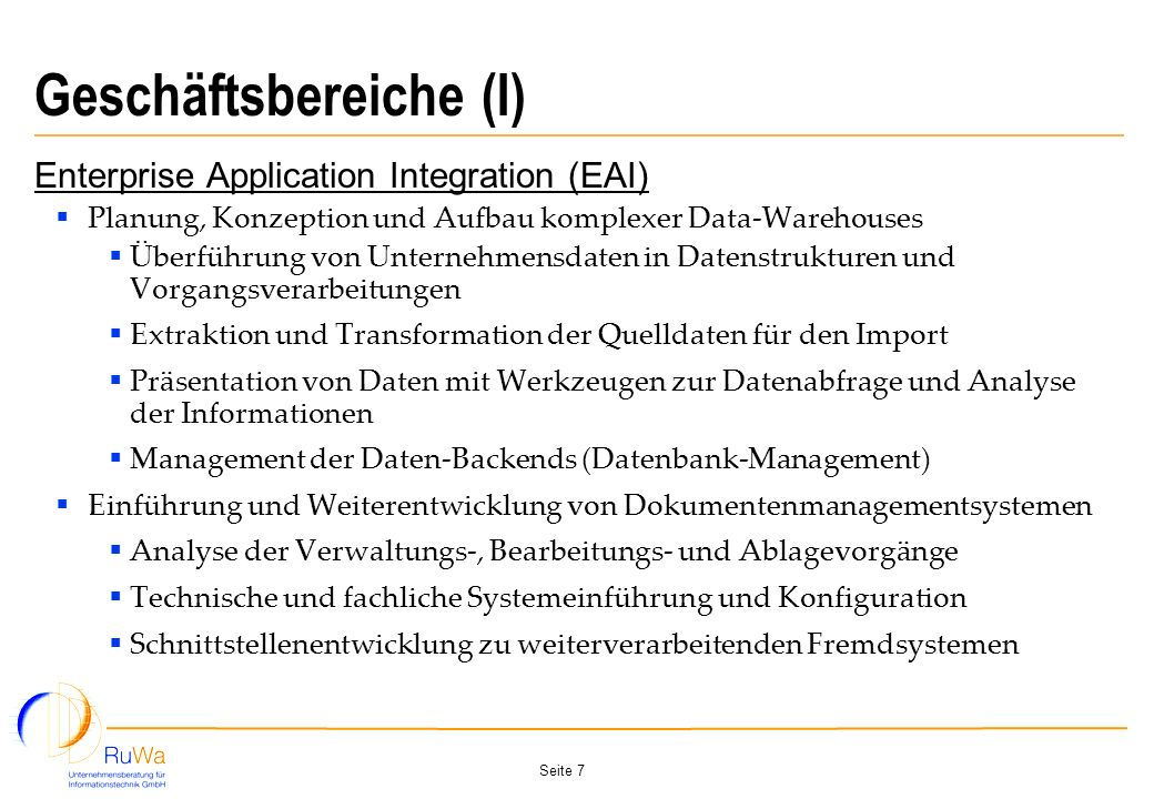 Seite 7 Geschäftsbereiche (I) Enterprise Application Integration (EAI) Planung, Konzeption und Aufbau komplexer Data-Warehouses Überführung von Untern