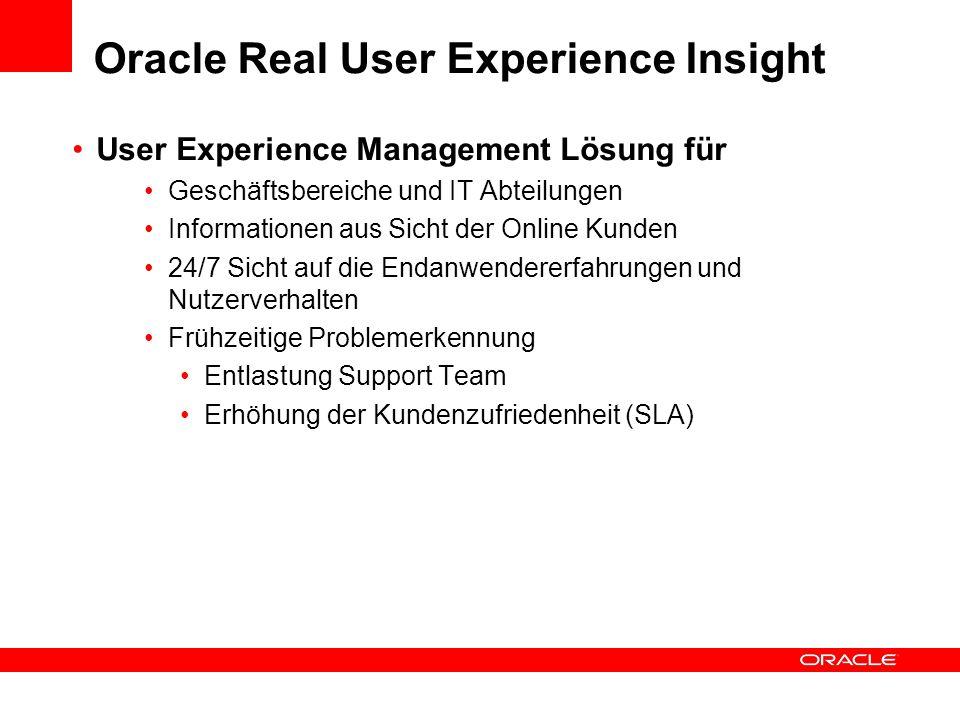 Oracle Real User Experience Insight User Experience Management Lösung für Geschäftsbereiche und IT Abteilungen Informationen aus Sicht der Online Kund