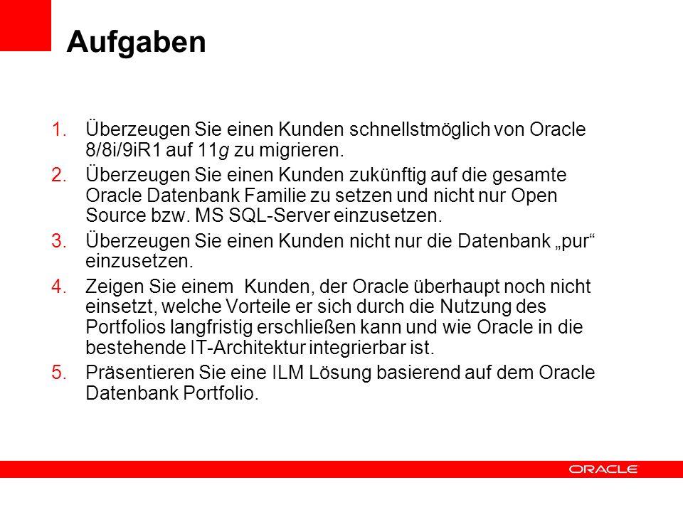Aufgaben 1.Überzeugen Sie einen Kunden schnellstmöglich von Oracle 8/8i/9iR1 auf 11g zu migrieren. 2.Überzeugen Sie einen Kunden zukünftig auf die ges