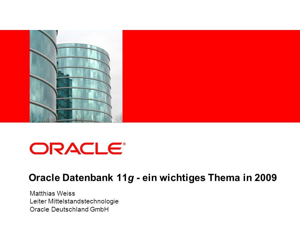 Oracle Datenbank 11g - ein wichtiges Thema in 2009 Matthias Weiss Leiter Mittelstandstechnologie Oracle Deutschland GmbH