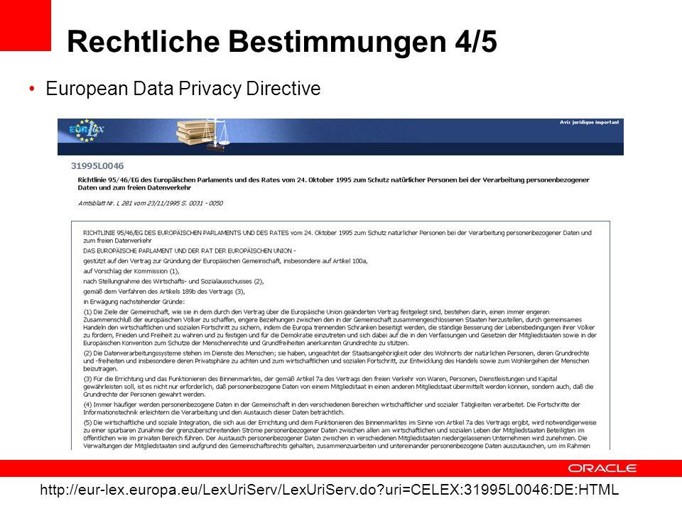 Rechtliche Bestimmungen 4/5 European Data Privacy Directive http://eur-lex.europa.eu/LexUriServ/LexUriServ.do?uri=CELEX:31995L0046:DE:HTML