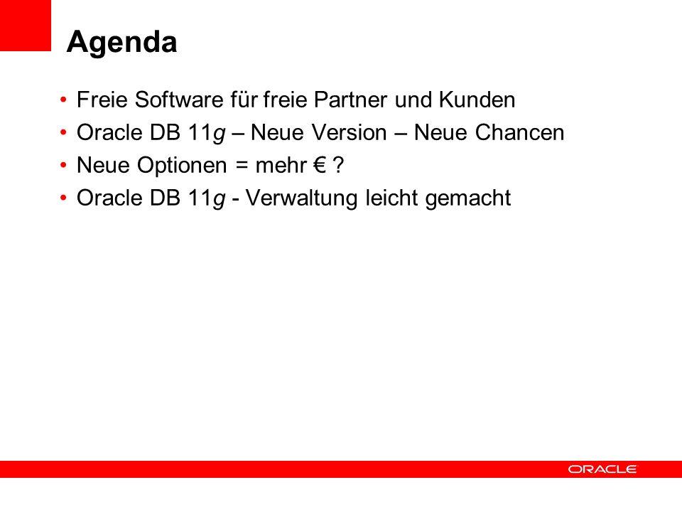 Agenda Freie Software für freie Partner und Kunden Oracle DB 11g – Neue Version – Neue Chancen Neue Optionen = mehr ? Oracle DB 11g - Verwaltung leich