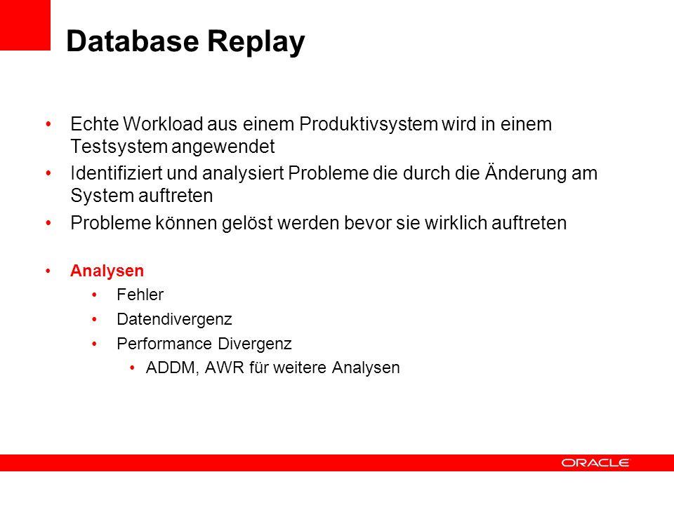 Database Replay Echte Workload aus einem Produktivsystem wird in einem Testsystem angewendet Identifiziert und analysiert Probleme die durch die Änder