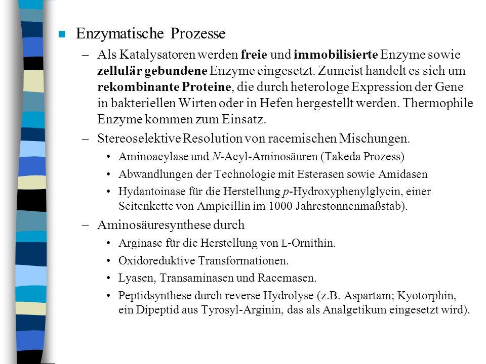 n Enzymatische Prozesse –Als Katalysatoren werden freie und immobilisierte Enzyme sowie zellulär gebundene Enzyme eingesetzt. Zumeist handelt es sich