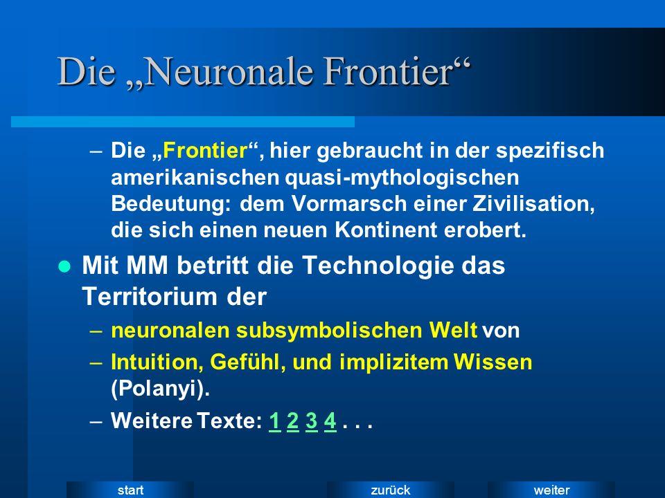 weiter zurück start Die Neuronale Frontier –Die Frontier, hier gebraucht in der spezifisch amerikanischen quasi-mythologischen Bedeutung: dem Vormarsch einer Zivilisation, die sich einen neuen Kontinent erobert.