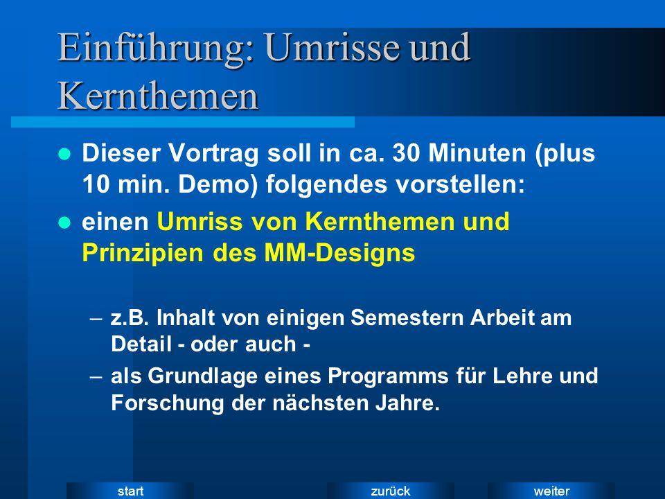 weiter zurück start Einführung: Umrisse und Kernthemen Dieser Vortrag soll in ca. 30 Minuten (plus 10 min. Demo) folgendes vorstellen: einen Umriss vo