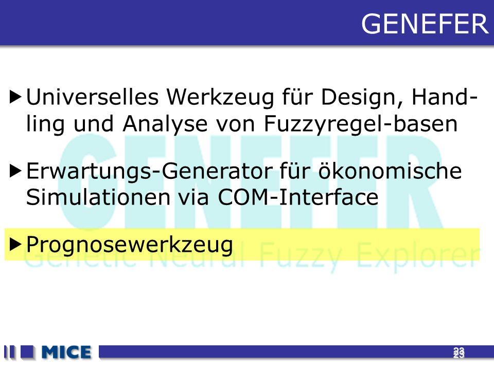 23 23 GENEFER Universelles Werkzeug für Design, Hand- ling und Analyse von Fuzzyregel-basen Erwartungs-Generator für ökonomische Simulationen via COM-Interface Prognosewerkzeug