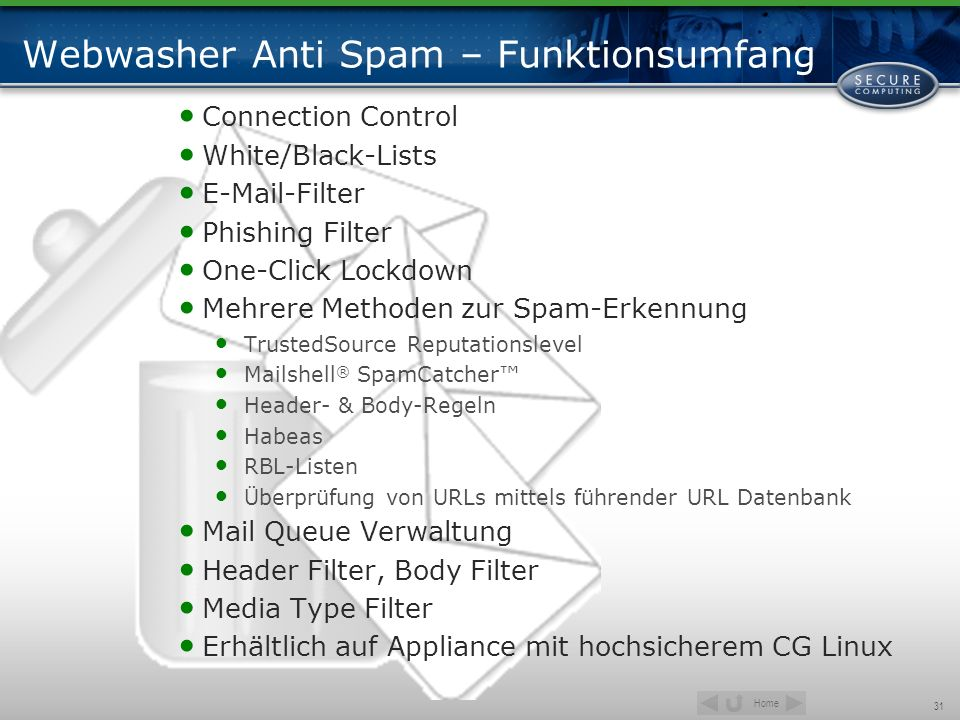 Home 31 Webwasher Anti Spam – Funktionsumfang Connection Control White/Black-Lists E-Mail-Filter Phishing Filter One-Click Lockdown Mehrere Methoden z