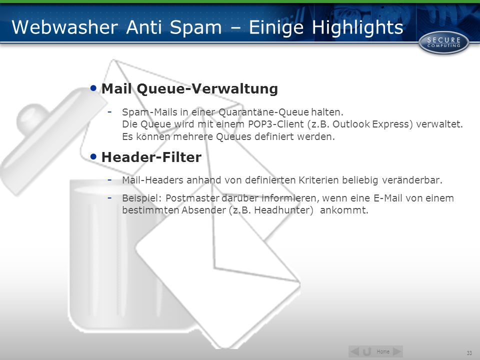 Home 33 Webwasher Anti Spam – Einige Highlights Mail Queue-Verwaltung - Spam-Mails in einer Quarant ä ne-Queue halten.