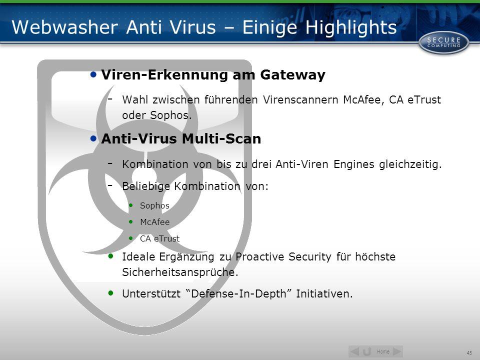 Home 45 Webwasher Anti Virus – Einige Highlights Viren-Erkennung am Gateway - Wahl zwischen führenden Virenscannern McAfee, CA eTrust oder Sophos. Ant