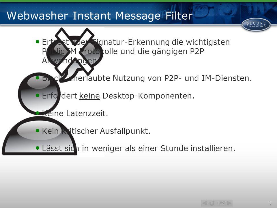 Home 53 Webwasher Instant Message Filter Erfasst über Signatur-Erkennung die wichtigsten Public IM Protokolle und die gängigen P2P Anwendungen. Blockt