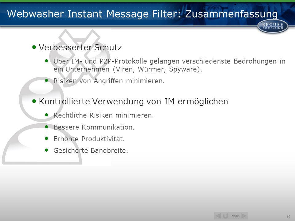 Home 60 Webwasher Instant Message Filter: Zusammenfassung Verbesserter Schutz Über IM- und P2P-Protokolle gelangen verschiedenste Bedrohungen in ein U